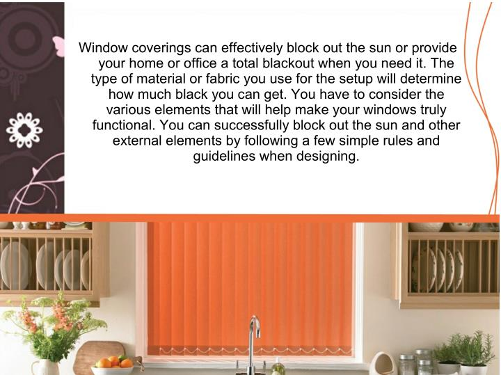 Window coverings can effectively block out the sun or provide