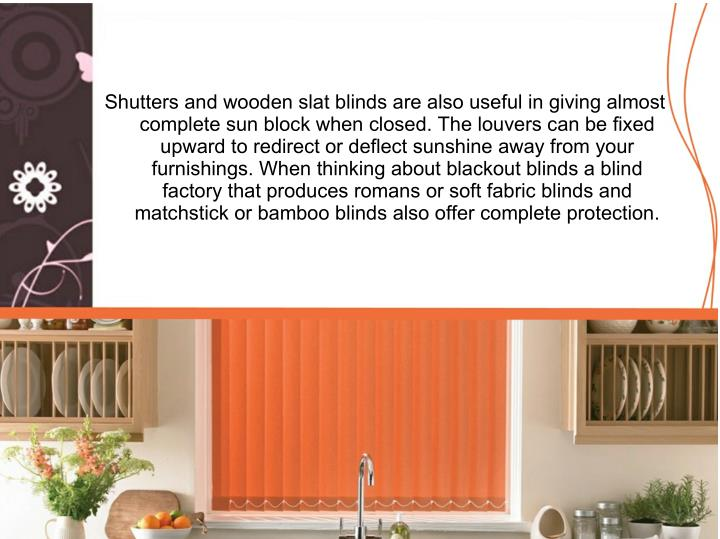 Shutters and wooden slat blinds are also useful in giving almost
