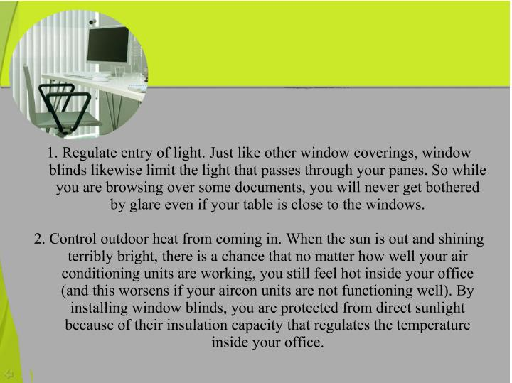 1. Regulate entry of light. Just like other window coverings, window