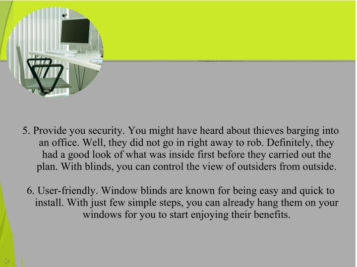 5. Provide you security. You might have heard about thieves barging into