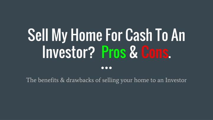 sell my home for cash to an investor pros cons