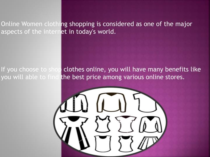 Online Women clothing shopping is considered as one of the major aspects of the internet in today's world.