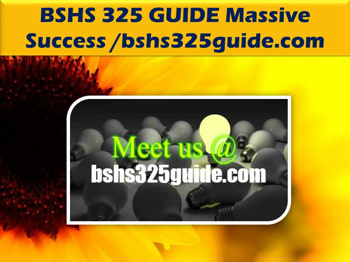 BSHS 325 GUIDE Massive Success /bshs325guide.com