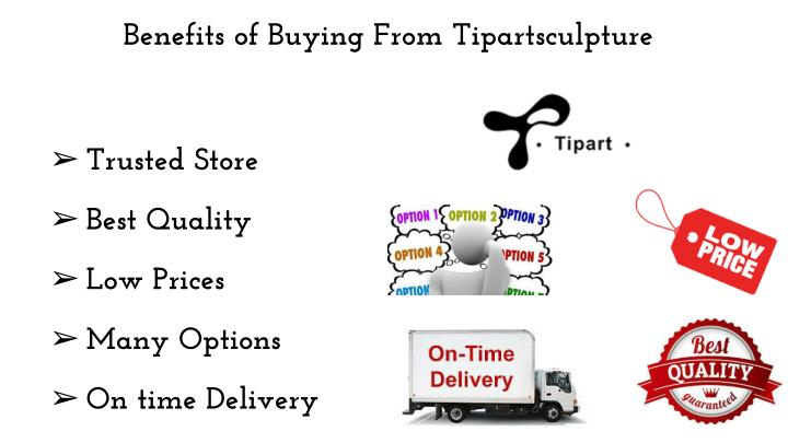 Benefits of buying from tipartsculpture