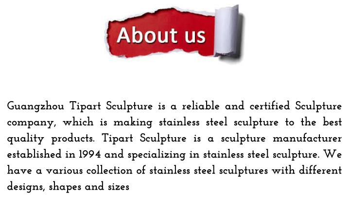 Guangzhou Tipart Sculpture is a reliable and certified Sculpture company, which is making stainless ...
