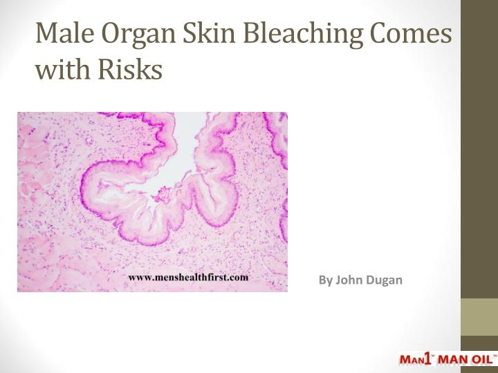 Male organ skin bleaching comes with risks