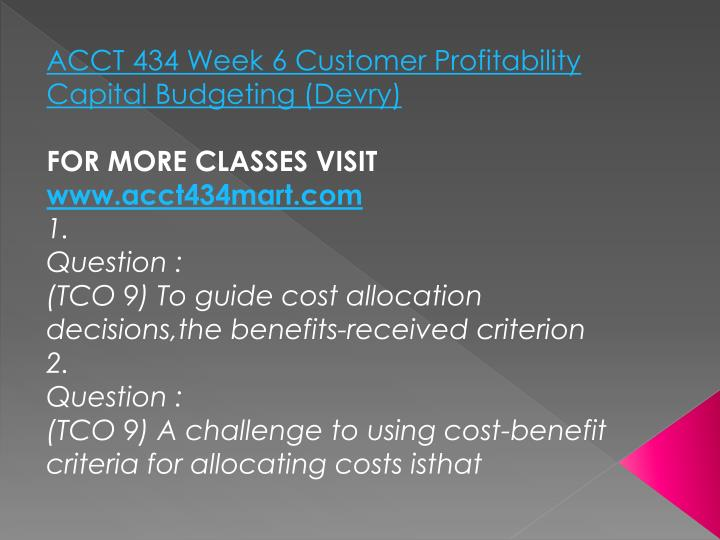 ACCT 434 Week 6 Customer Profitability Capital Budgeting (