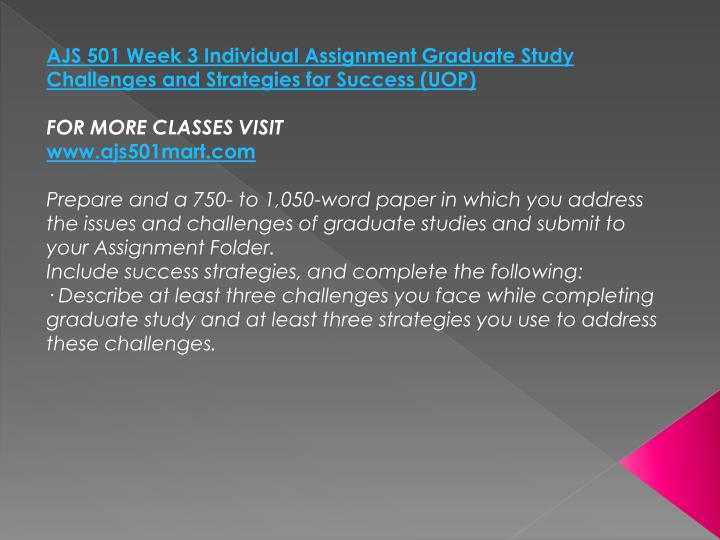 AJS 501 Week 3 Individual Assignment Graduate Study Challenges and Strategies for Success (UOP)