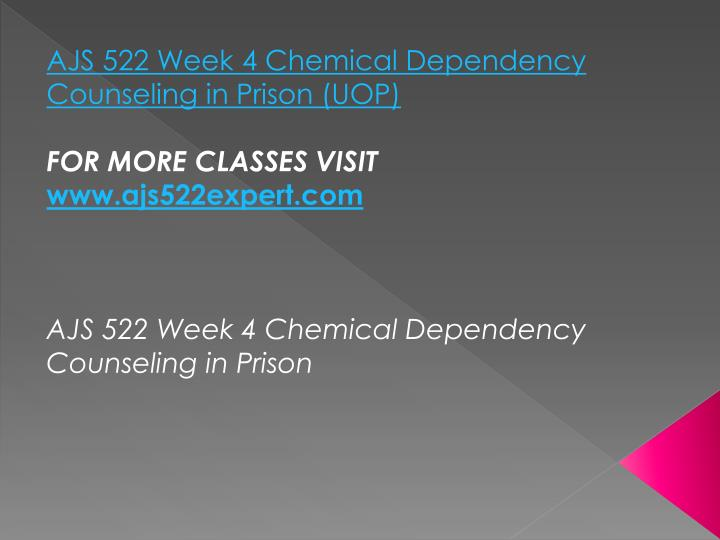 AJS 522 Week 4 Chemical Dependency Counseling in Prison (UOP)