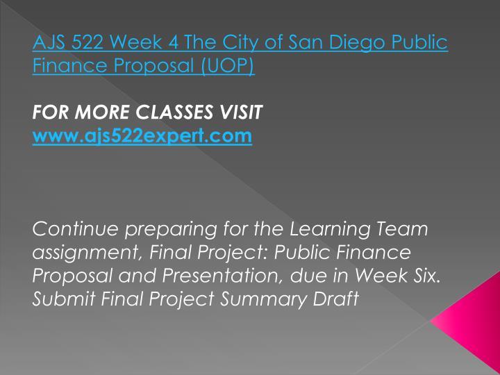 AJS 522 Week 4 The City of San Diego Public Finance Proposal (UOP)