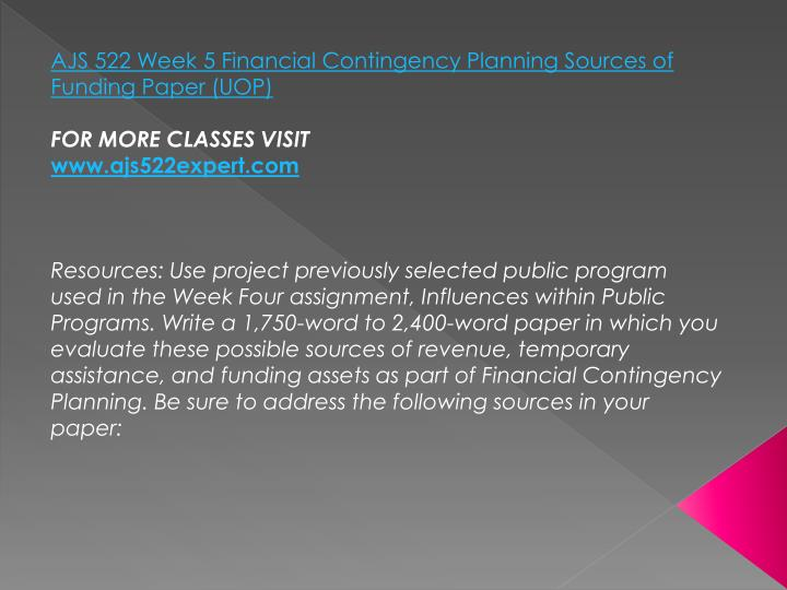 AJS 522 Week 5 Financial Contingency Planning Sources of Funding Paper (UOP)