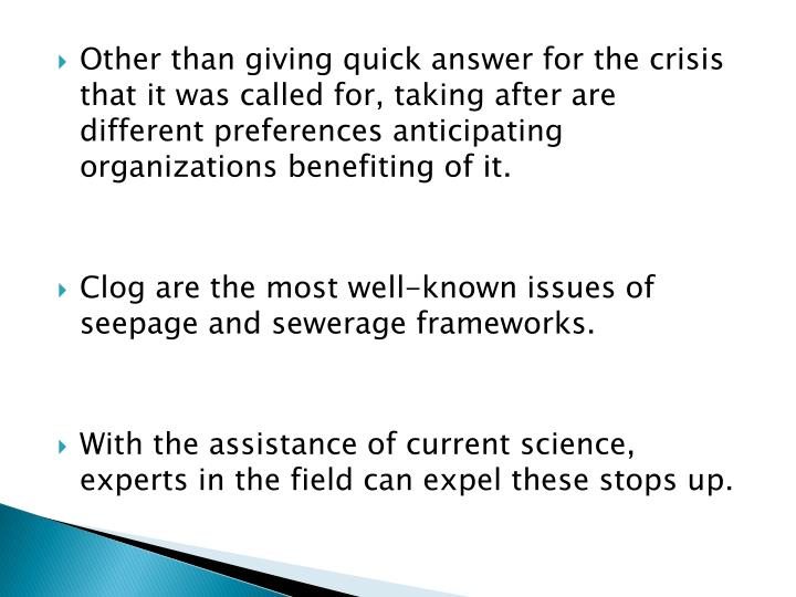Other than giving quick answer for the crisis that it was called for, taking after are different preferences anticipating organizations benefiting of it.