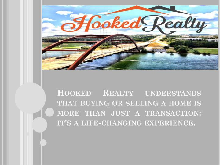 Hooked Realty understands that buying or selling a home is more than just a transaction: it's a life-changing experience