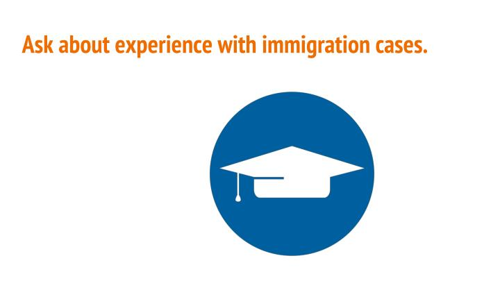 Ask about experience with immigration cases.