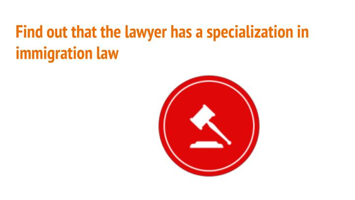 Find out that the lawyer has a specialization in immigration law