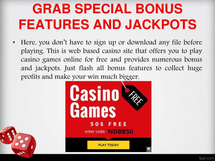 GRAB SPECIAL BONUS FEATURES AND JACKPOTS