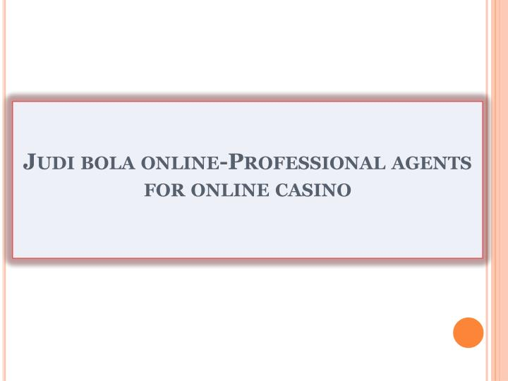 Judi bola online professional agents for online casino