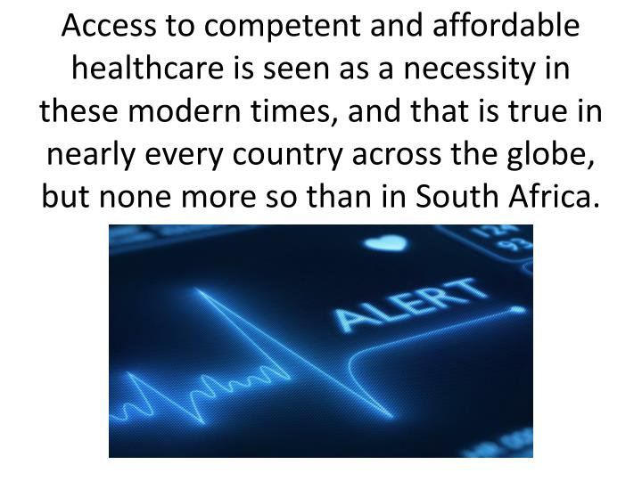 Access to competent and affordable healthcare is seen as a necessity in these modern times, and that is true in nearly every country across the globe, but none more so than in South Africa.