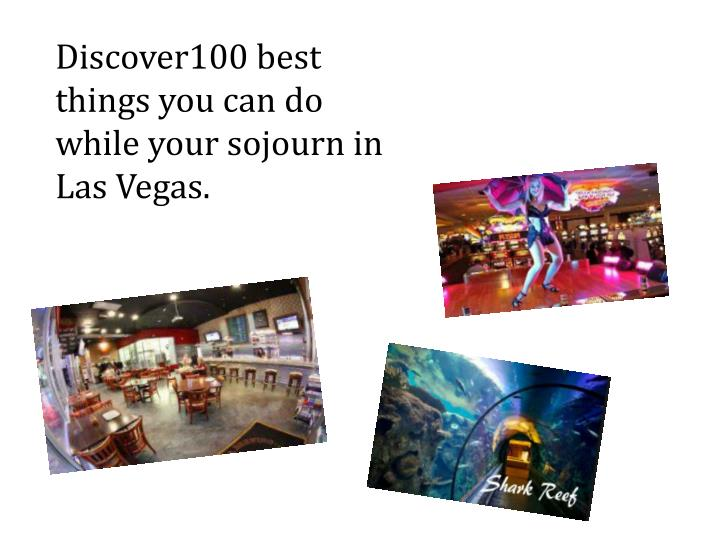 Discover100 best things you can do while your sojourn in Las Vegas.
