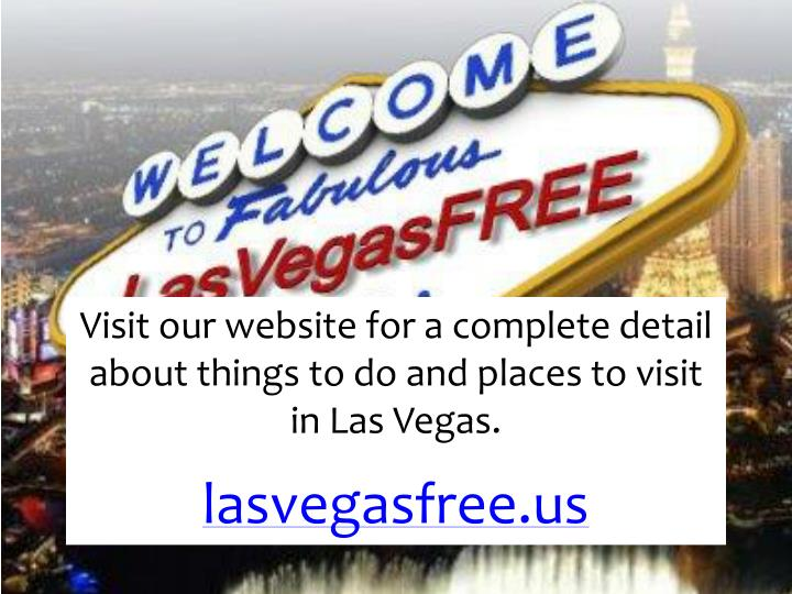 Visit our website for a complete detail about things to do and places to visit in Las Vegas.