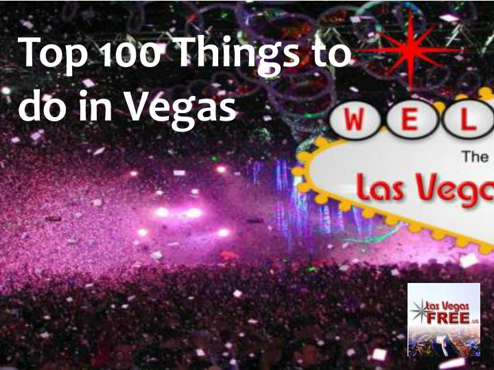 Top 100 things to do in v egas