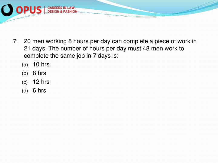 20 men working 8 hours per day can complete a piece of work in 21 days. The number of hours per day must 48 men work to complete the same job in 7 days is: