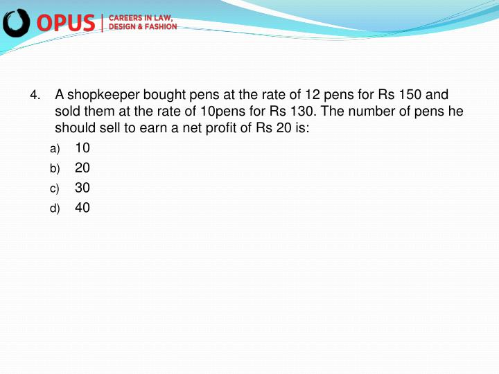 A shopkeeper bought pens at the rate of 12 pens for Rs 150 and sold them at the rate of 10pens for Rs 130. The number of pens he should sell to earn a net profit of Rs 20 is: