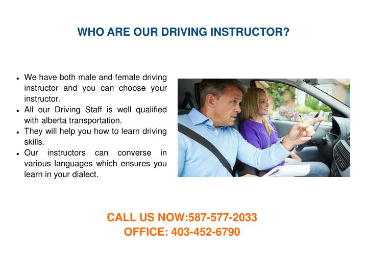 WHO ARE OUR DRIVING INSTRUCTOR?