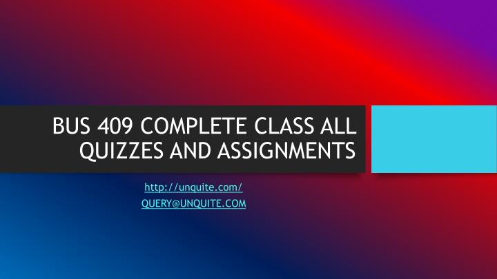 Bus 409 complete class all quizzes and assignments