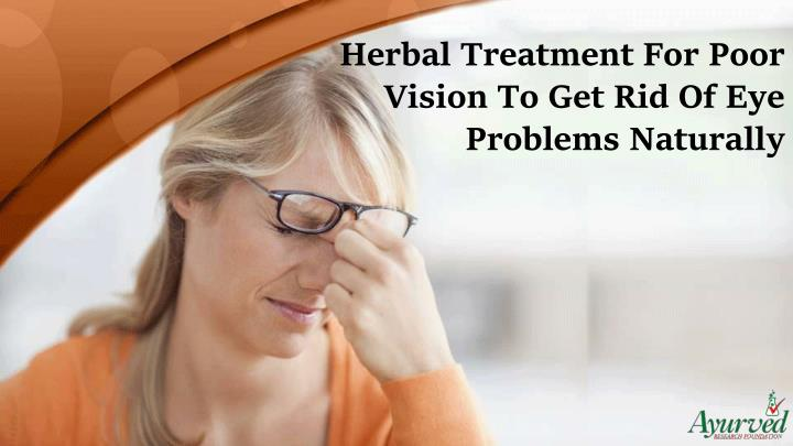 Herbal Treatment For Poor Vision To Get Rid Of Eye Problems Naturally