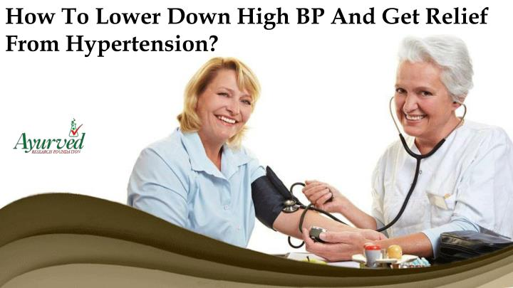 How To Lower Down High BP And Get Relief From Hypertension?