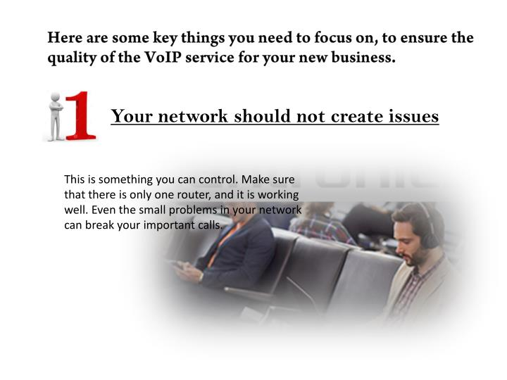 Here are some key things you need to focus on, to ensure the quality of the VoIP service for your new business.