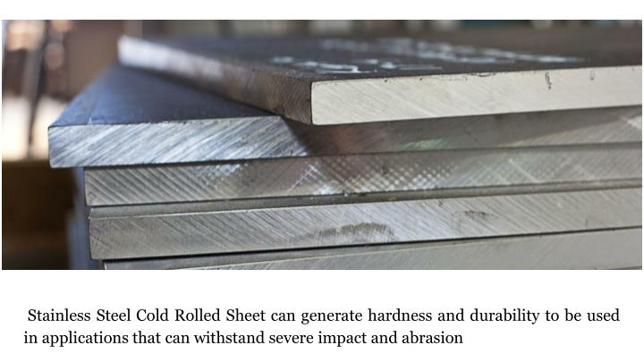 Stainless Steel Cold Rolled Sheet can generate hardness and durability to be used in applications that can withstand severe impact and abrasion
