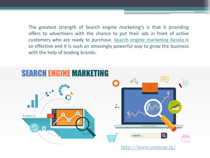 The greatest strength of Search engine marketing's is that it providing offers to advertisers with the chance to put their ads in front of active customers who are ready to purchase.