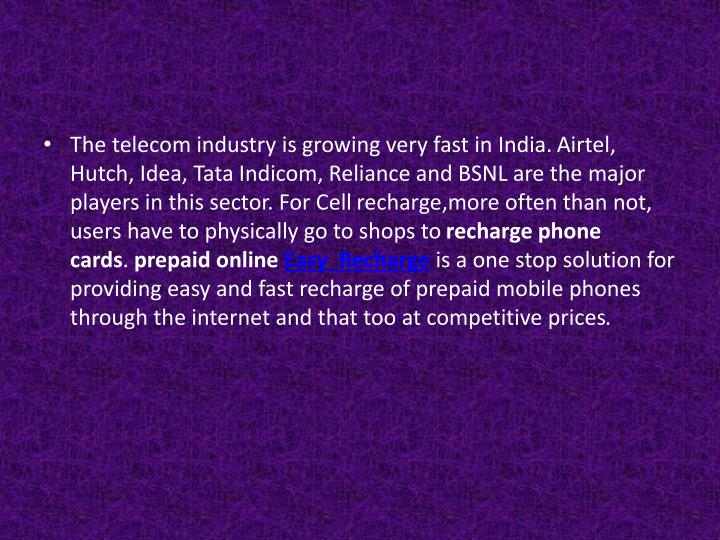 The telecom industry is growing very fast in India.