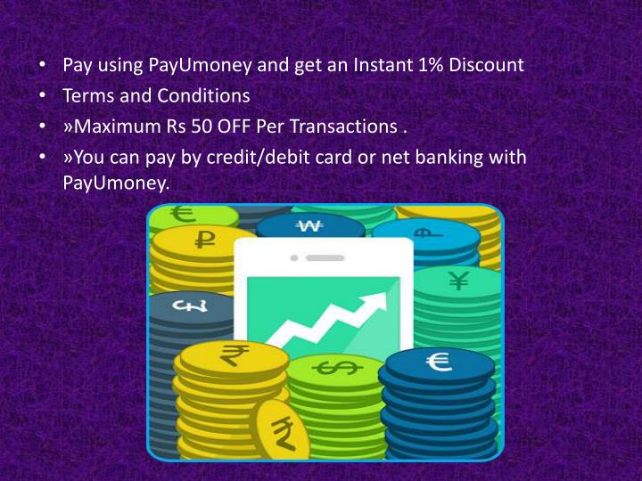 Pay using PayUmoney and get an Instant1% Discount