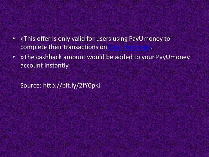 »This offer is only valid for users usingPayUmoneyto complete their transactions on