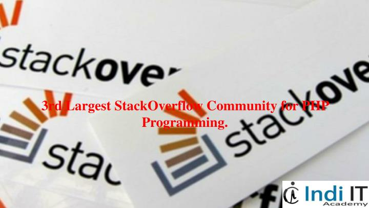 3rd Largest StackOverflow Community for PHP Programming.