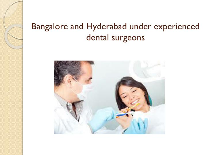 Bangalore and hyderabad under experienced dental surgeons
