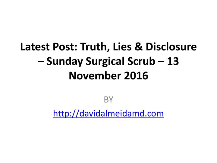 Latest post truth lies disclosure sunday surgical scrub 13 november 2016