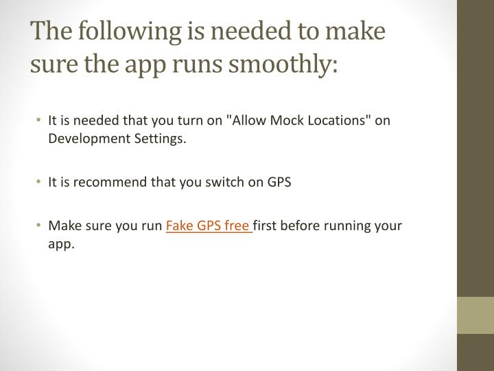The following is needed to make sure the app runs smoothly: