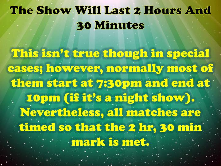 The Show Will Last 2 Hours And 30