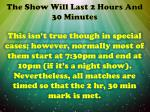 the show will last 2 hours and 30 minutes