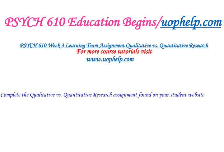 PSYCH 610 Education Begins/