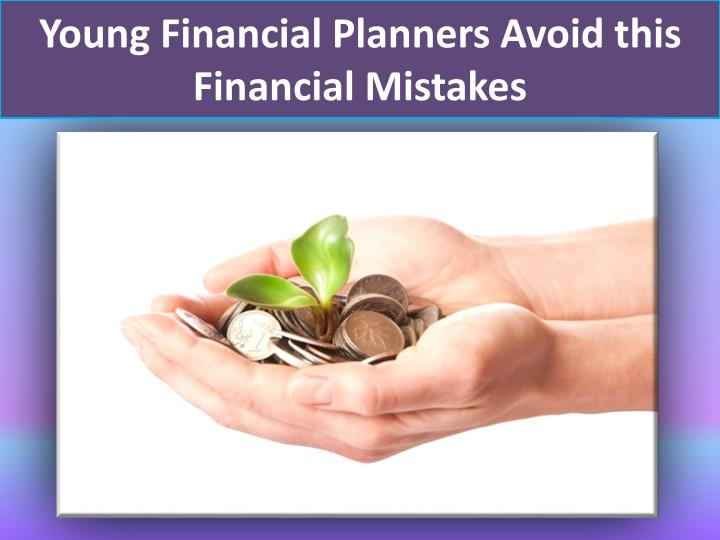 Young Financial Planners Avoid this Financial Mistakes