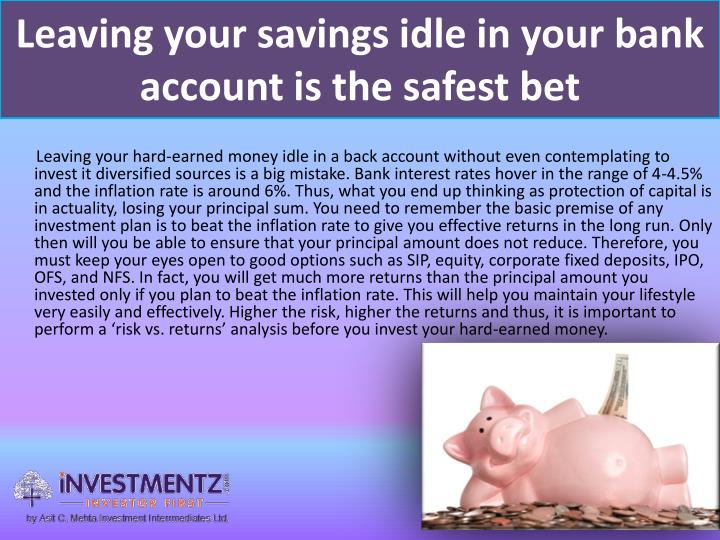 Leaving your savings idle in your bank account is the safest bet