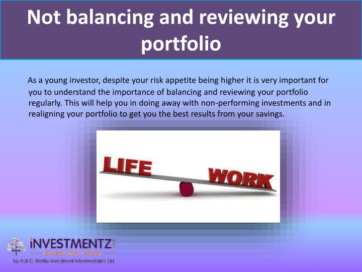 Not balancing and reviewing your portfolio