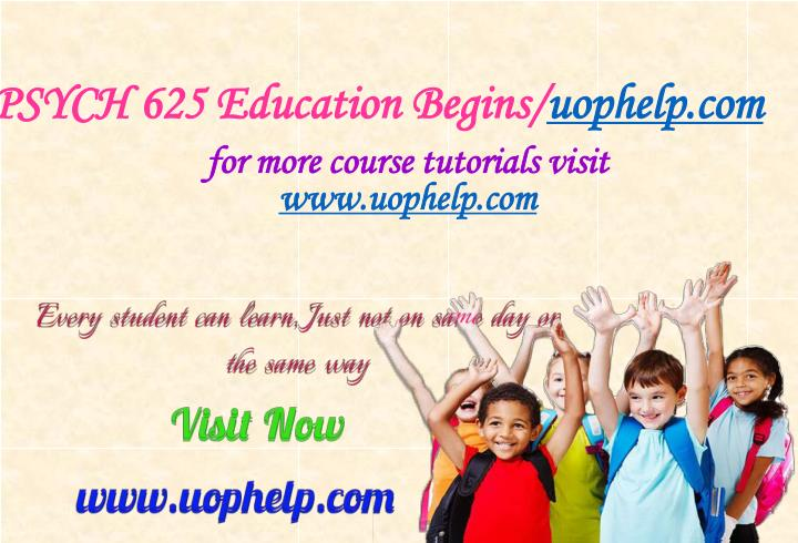Psych 625 education begins uophelp com
