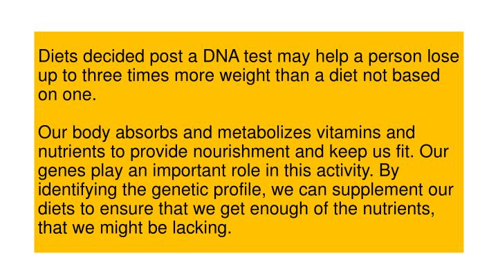 Diets decided post a DNA test may help a person lose up to three times more weight than a diet not b...