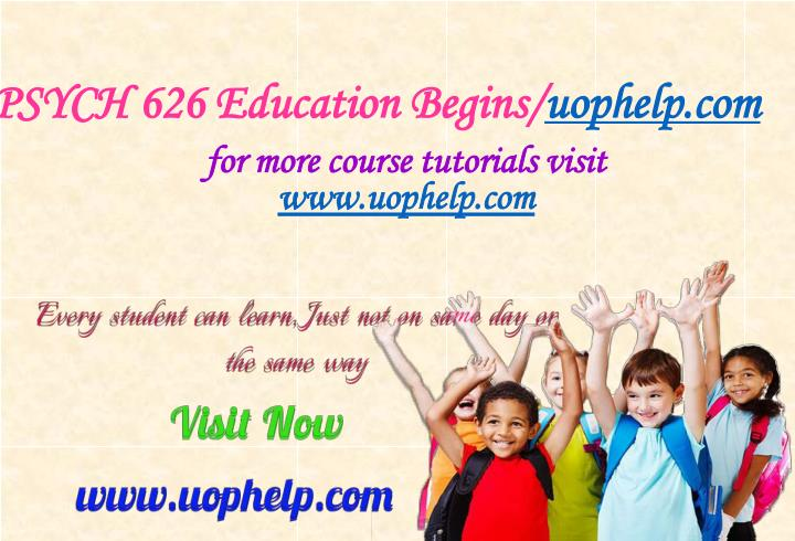 Psych 626 education begins uophelp com